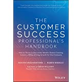 The Customer Success Professional's Handbook: How to Thrive in One of the World's Fastest Growing Careers―While Driving Growt