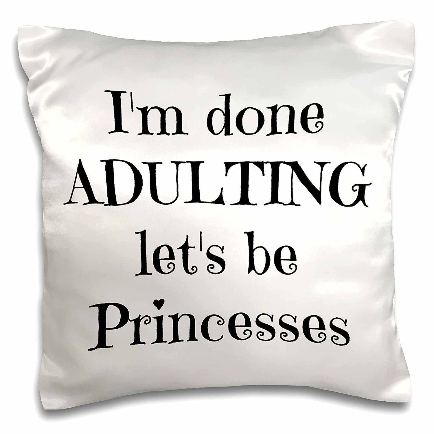3drose BrooklynMeme面白いことわざ – Im Done Adulting Lets Be Princesses – 枕ケース 16