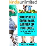 Como perder gordura da barriga Em português/ How to lose belly fat in Portuguese: um guia completo para perder peso e ter uma