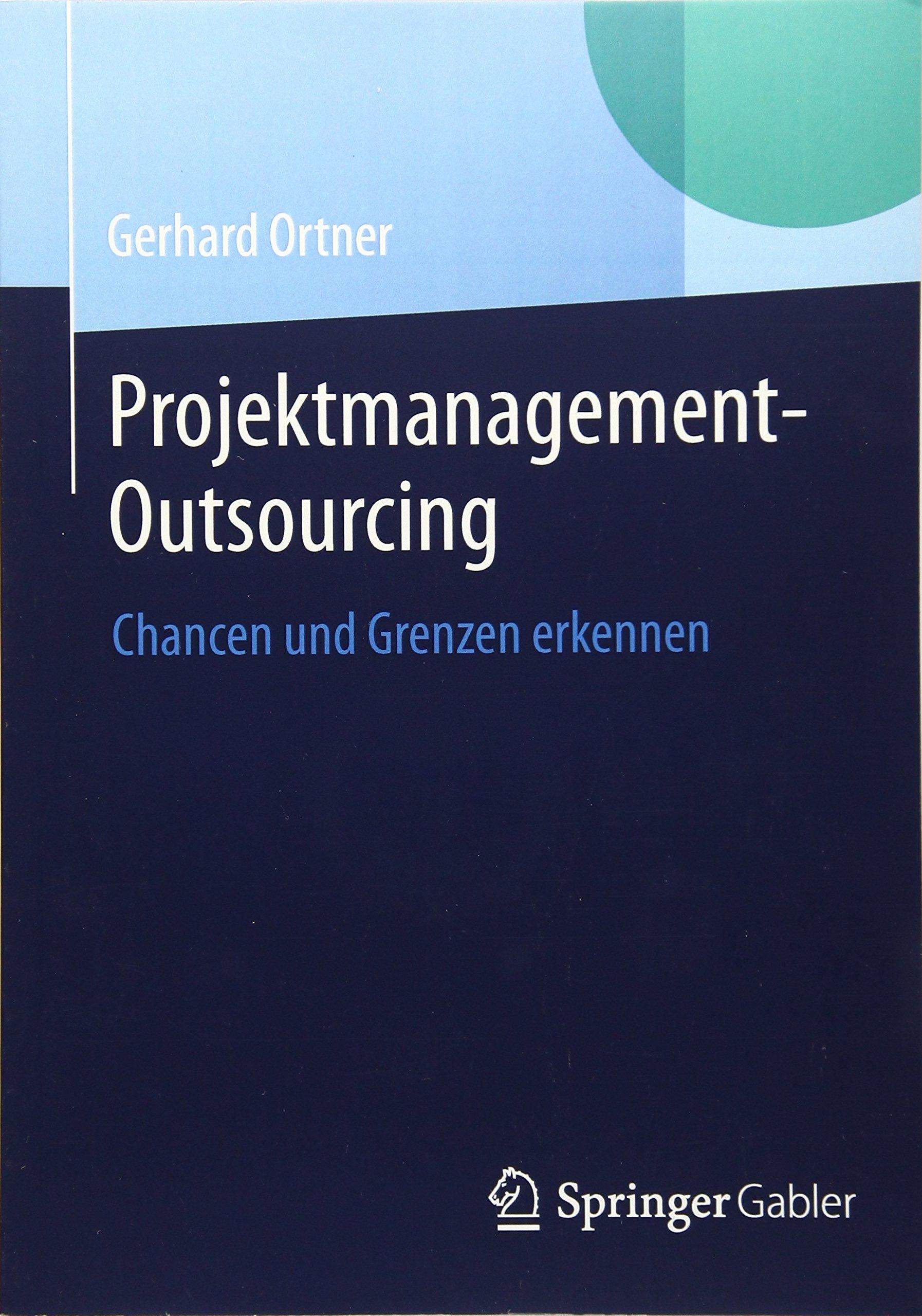 Projektmanagement-Outsourcing: Chancen und Grenzen erkennen Taschenbuch – 18. November 2014 Gerhard Ortner Springer Gabler 3662450089 Marktforschung