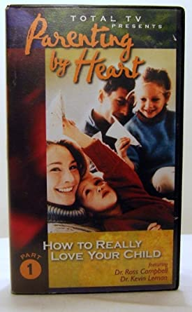 Child Psychiatrists If Kids Are Feeling >> Amazon Com Parenting By Heart Part 1 How To Really Love Your Child