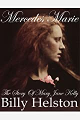 Mercedes Marie: The Story of Mary Jane Kelly Kindle Edition