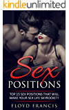 Sex Positions: Top 15 sex positions that will make your sexlife SKYROCKET! (Sex Positions, Kama Sutra, Sex Life, Sex Guide, sex positions illustrated, ... for women, sex positions in pictures)