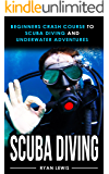 SCUBA DIVING: Beginners Crash Course To Scuba Diving and Underwater Adventures (English Edition)
