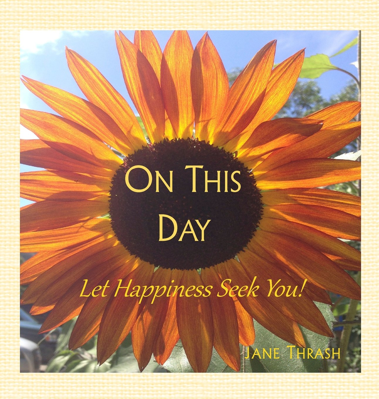 On This Day: Let Happiness Seek You!