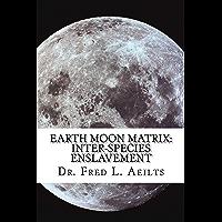 Earth Moon Matrix: Inter-Species Enslavement