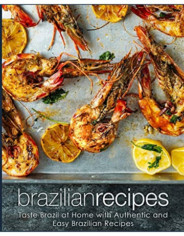 Brazilian Recipes: Taste Brazil at Home with Authentic and Easy Brazilian Recipes