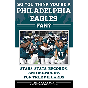 So You Think You're a Philadelphia Eagles Fan?: Stars, Stats, Records, and Memories for True Diehards (So You Think You…