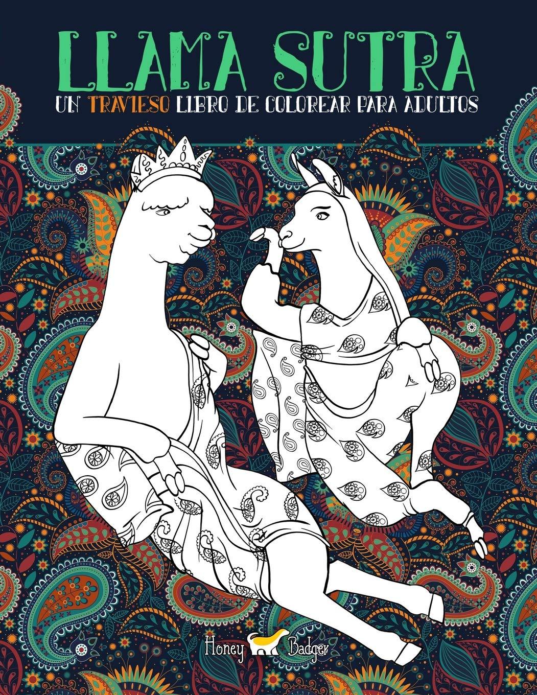 Llama Sutra: Un Travieso Libro De Colorear Para Adultos: Un regalo original y divertido con la temática del Kama Sutra para hombres y mujeres con ... que ayudan a aliviar el estrés y relajarse Tapa blanda – 9 ene 2017 1542357942