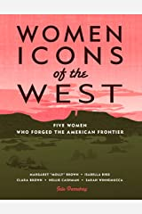 Women Icons of the West: Five Women Who Forged the American Frontier (Notable Western Women) Kindle Edition