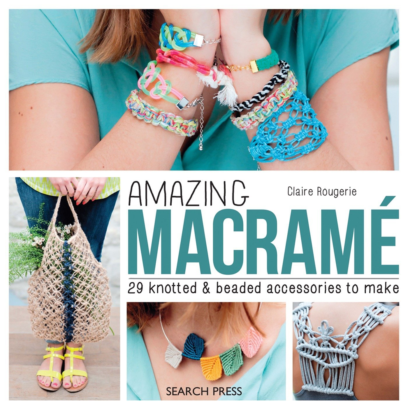Amazing Macramé: 29 knotted & beaded accessories to make