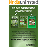 No Dig Gardening COMPENDIUM: Layer Composting, Grid Gardens, and Keyhole Planting. Three amazing ways to grow vegetables…