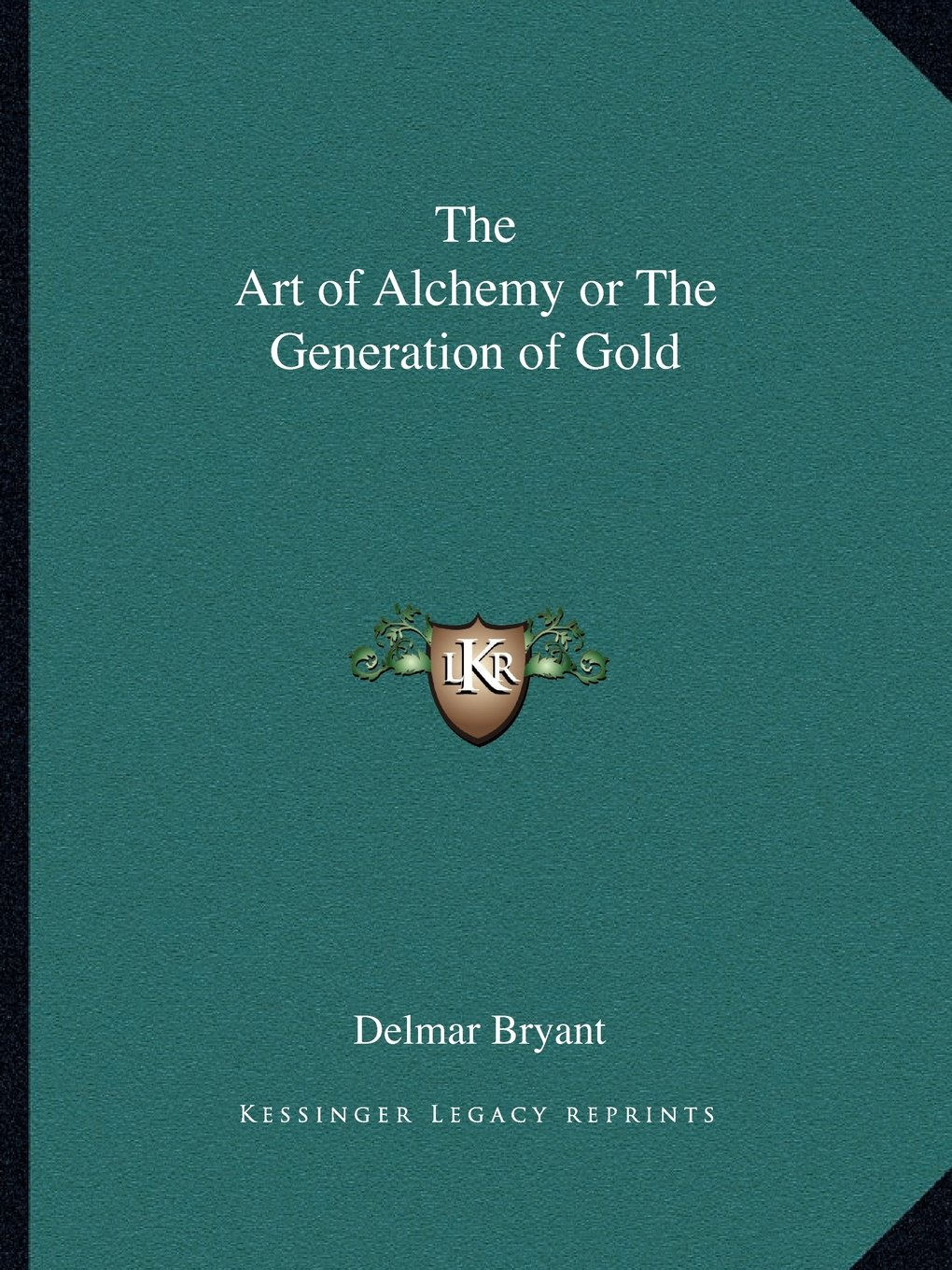Read Online The Art of Alchemy or The Generation of Gold PDF