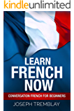 Learn French Now: Conversational French for Beginners