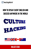 Culture Hacking: How to Speak Fluent English and Succeed Anywhere in the World (English Edition)