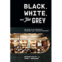 Black, White, and The Grey: The Story of an Unexpected Friendship and a Beloved Restaurant
