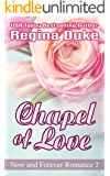 Chapel of Love (Now and Forever Romance Book 2)