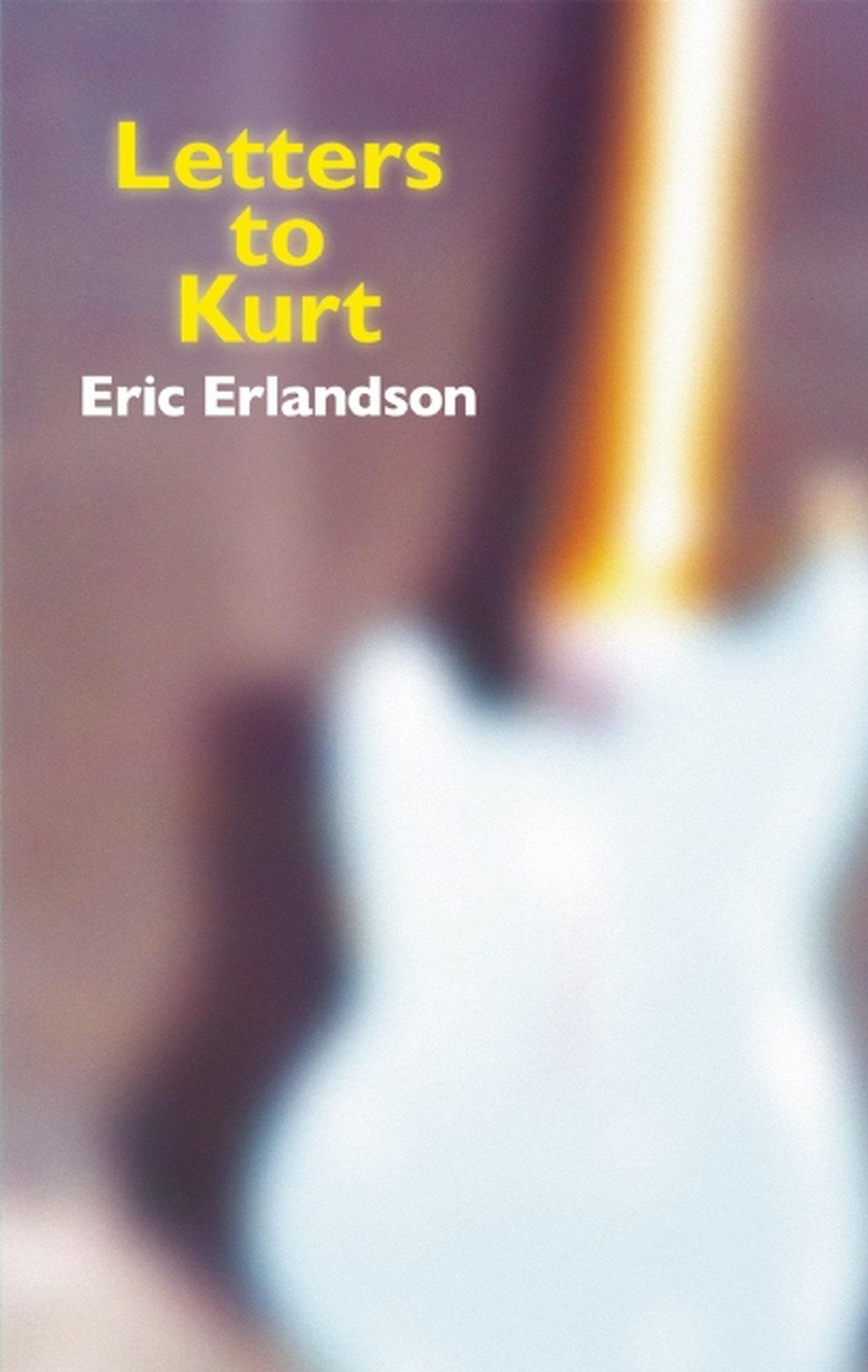 Letters To Kurt Eric Erlandson 9781617750830 Amazon Com Books