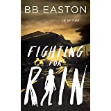 Fighting for Rain (The Rain Trilogy Book 2)