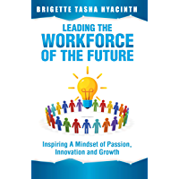 Leading the Workforce of the Future: Inspiring a Mindset of Passion, Innovation and Growth (English Edition)