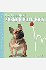 Fast Facts About French Bulldogs (Fast Facts About Dogs) Kindle Edition