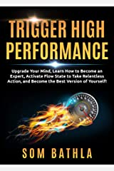 Trigger High Performance: Upgrade Your Mind, Learn Effectively to Become an Expert, Activate Flow State to Take Relentless Action, and Perform At Your Best (Personal Mastery Series Book 3) Kindle Edition
