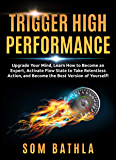 Trigger High Performance: Upgrade Your Mind, Learn Effectively to Become an Expert, Activate Flow State to Take…