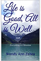 Life is Good, All is Well: Everything is Vibration Kindle Edition