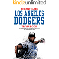 The Ultimate Los Angeles Dodgers Trivia Book: A Collection of Amazing Trivia Quizzes and Fun Facts for Die-Hard Dodgers…