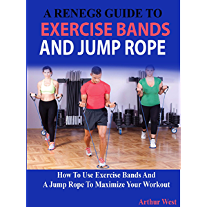 A Reneg8 Guide To Exercise Bands And Jump Rope: How To Use Exercise Bands And A Jump Rope To Maximize Your Workout