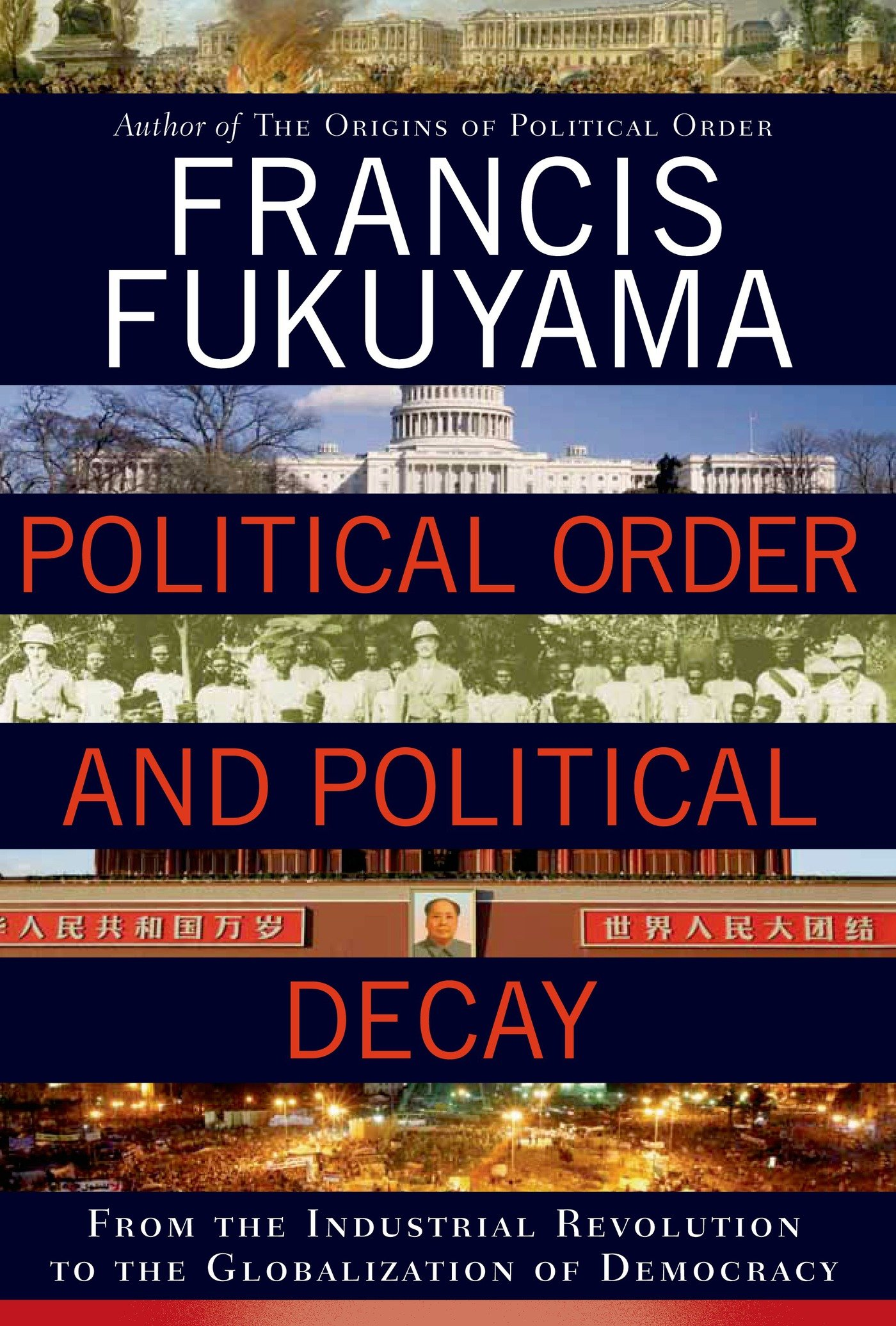 Political Order And Political Decay  From The Industrial Revolution To The Globalization Of Democracy  English Edition