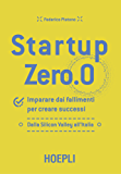Startup Zero.0: Imparare dai fallimenti per creare successi. Dalla Silicon Valley all'Italia.