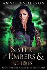Sister of Embers & Echoes (Rogue Ethereal Book 4) Kindle Edition