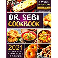 Dr. Sebi Diet Cookbook 2021: The 4-Week Program to Kickstart Your Transformation - Super Easy and Affordable Recipes for…