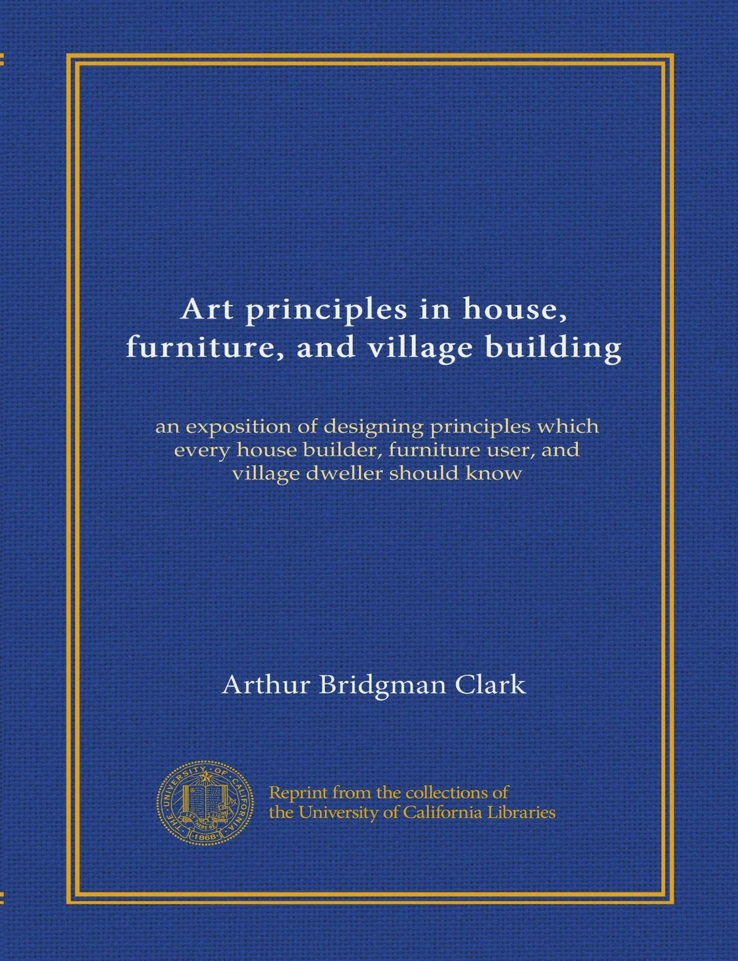 Read Online Art principles in house, furniture, and village building: an exposition of designing principles which every house builder, furniture user, and village dweller should know pdf