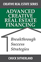 Advanced Creative Real Estate Financing: Breakthrough Success Strategies (Creative Real Estate Series Book 3) Kindle Edition