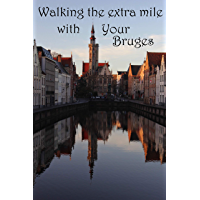 Walking the extra mile with Your Bruges: Discover the sights of Bruges with your personal guide (English Edition)