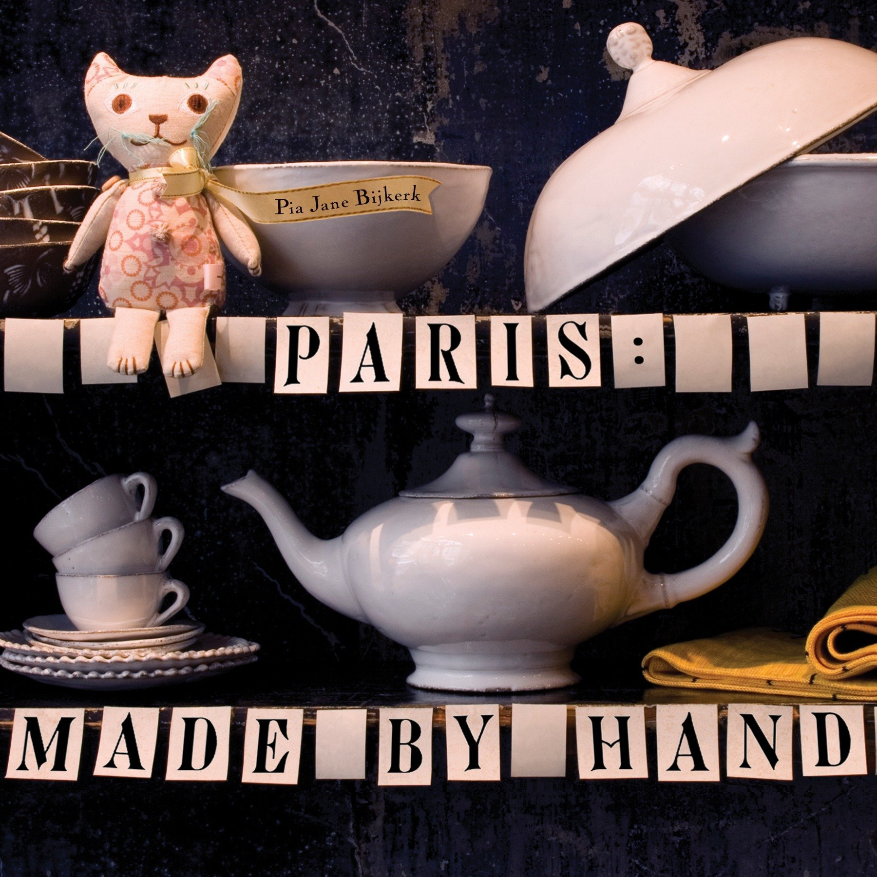 Read Online Paris: Made by Hand: 50 Shops Where Decorators and Stylists Source the Chic & Unique PDF