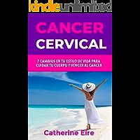 Cancer cervical. 7 cambios en tu estilo de vida para cuidar tu cuerpo y vencer al cancer.