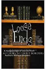 Loose Ends: A Hodgepodge of Stories from Authors Without Borders Kindle Edition
