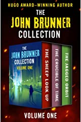 The John Brunner Collection Volume One: The Sheep Look Up, The Crucible of Time, and The Jagged Orbit Kindle Edition