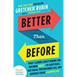 Better Than Before: What I Learned About Making and Breaking Habits--to Sleep More, Quit Sugar, Procrastinate Less, and Gener
