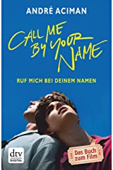 Call Me by Your Name Ruf mich bei deinem Namen: Roman (dtv Literatur) (German Edition) Kindle Edition