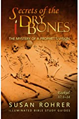 Secrets of the Dry Bones: Ezekiel 37:1-14 - The Mystery of a Prophet's Vision (Illuminated Bible Study Guides Series Book 4) Kindle Edition
