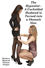 The Hypnotist - A Cuckold Husband is Hypnotized and Turned into a Shemale. Kindle Edition