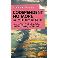A Joosr Guide to… Codependent No More by Melody Beattie: How to Stop Controlling Others and Start Caring for Yourself