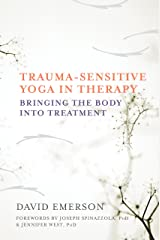 Trauma-Sensitive Yoga in Therapy: Bringing the Body into Treatment Kindle Edition