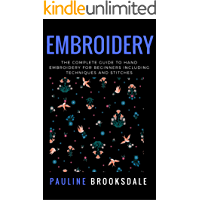 Embroidery: The Complete Guide to Hand Embroidery for Beginners Including Techniques and Stitches (Embroidery, Paracord, Macrame) (English Edition)