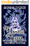 A Handful of Hexes: A Not-So-Cozy Witch Mystery (Womby's School for Wayward Witches Book 4)