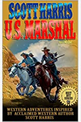 Scott Harris: United States Marshal: Western Adventures Inspired By Acclaimed Western Author Scott Harris (The Scott Harris Western Adventure Series Book 1) Kindle Edition